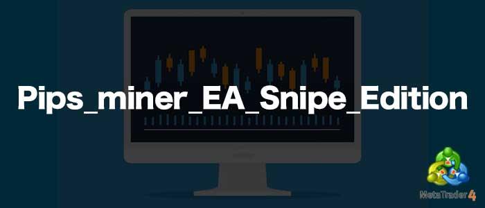MT4 EA「Pips_miner_EA_Snipe_Edition」